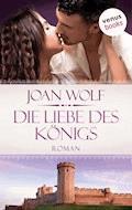 Die Liebe des Königs - Joan Wolf - E-Book