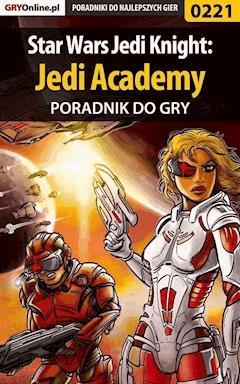 """Star Wars Jedi Knight: Jedi Academy - poradnik do gry - Piotr """"Zodiac"""" Szczerbowski - ebook"""