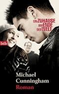 Ein Zuhause am Ende der Welt - Michael Cunningham - E-Book