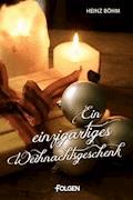 Ein einzigartiges Weihnachtsgeschenk - Heinz Böhm - E-Book