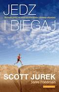 Jedz i biegaj. Niezwykła podróż do świata ultramaratonów i zdrowego odżywiania - Scott Jurek - ebook