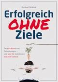 Erfolgreich OHNE Ziele - Michael Draksal - E-Book + Hörbüch