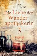 Die Liebe der Wanderapothekerin 3 - Iny Lorentz - E-Book