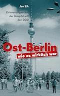 Ost-Berlin, wie es wirklich war - Jan Eik - E-Book