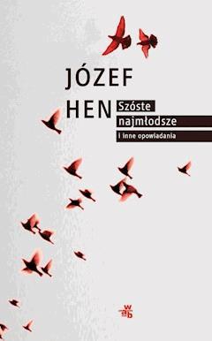 Szóste, najmłodsze i inne opowiadania - Józef Hen - ebook