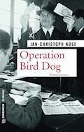 Operation Bird Dog - Jan-Christoph Nüse - E-Book