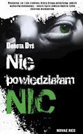 Nie powiedziałam nic… - Dorota Dyś - ebook