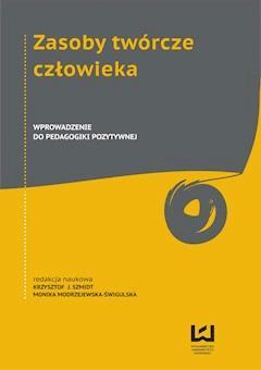 Zasoby twórcze człowieka. Wprowadzenie do pedagogiki pozytywnej - Monika Modrzejewska-Świgulska, Krzysztof J. Szmidt - ebook