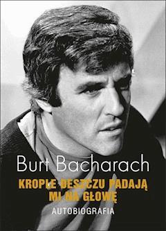 Burt Bacharach. Krople deszczu padają mi na głowę. Autobiografia - Burt Bacharach - ebook
