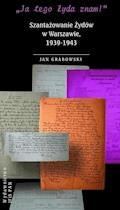 """""""Ja tego Żyda znam!"""" Szantażowanie Żydów w Warszawie, 1939-1943 - prof. Jan Grabowski - ebook"""