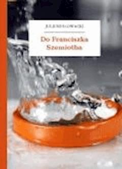 Do Franciszka Szemiotha - Słowacki, Juliusz - ebook