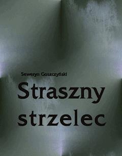 Straszny strzelec. Powieść z rękopisu Muzyka - Seweryn Goszczyński - ebook