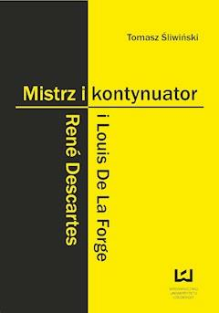 Mistrz i kontynuator. René Descartes i Louis De La Forge - Tomasz Śliwiński - ebook