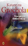 Przegryźć dźdżownicę - Katarzyna Grochola - ebook