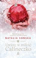 Uwierz w miłość, Calineczko - Natalia Sońska - ebook