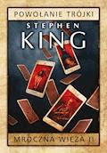 Mroczna Wieża II: Powołanie Trójki. Wydanie 2 - Stephen King - ebook