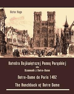Katedra Najświętszej Panny Paryskiej. Dzwonnik z Notre-Dame - Notre-Dame de Paris 1482. The Hunchback of Notre Dame - Victor Hugo - ebook
