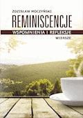 Reminiscencje – wspomnienia i refleksje - Zdzisław Moczyński - ebook