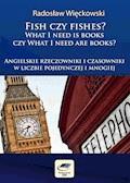 Fish czy fishes. What I need is books czy What I need are books. Angielskie rzeczowniki i czasowniki w liczbie pojedynczej i mnogiej - Radosław Więckowski - ebook