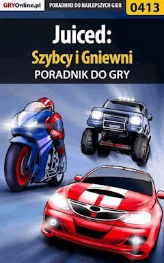 """Juiced: Szybcy i Gniewni - poradnik do gry - Paweł """"LionHeart"""" Podsiadły - ebook"""