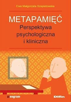 Metapamięć. Perpektywa psychologiczna i kliniczna  Ewa Małgorzata Szepietowska - Ewa Małgorzata Szepietowska - ebook