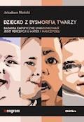 Dziecko z dysmorfią twarzy. Badania empiryczne uwarunkowań jego percepcji u matek i nauczycieli - Arkadiusz Mański - ebook