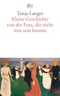 Kleine Geschichte von der Frau, die nicht treu sein konnte - Tanja Langer - E-Book