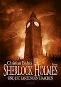 Sherlock Holmes und die tanzenden Drachen - Christian Endres - E-Book