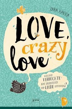 Love, crazy love. Welcher Verrückte hat eigentlich die Liebe erfunden? - Zara Kavka - E-Book