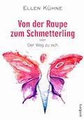 Von der Raupe zum Schmetterling - Ellen Kühne - E-Book