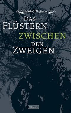 Das Flüstern zwischen den Zweigen - Markolf Hoffmann - E-Book