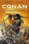Conan. Conan i skrwawiona korona - Robert E. Howard - ebook