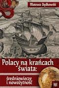 Polacy na krańcach świata: średniowiecze i nowożytność - Mateusz Będkowski - ebook