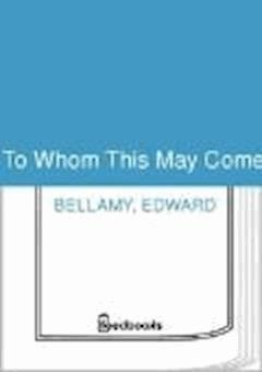 To Whom This May Come - Edward Bellamy - ebook