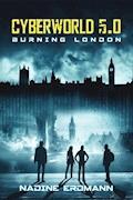 CyberWorld 5.0: Burning London - Nadine Erdmann - E-Book