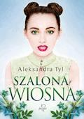 Szalona wiosna - Aleksandra Tyl - ebook