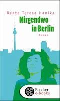 Nirgendwo in Berlin - Beate Teresa Hanika - E-Book