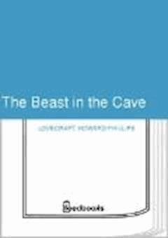 The Beast in the Cave - Howard Phillips Lovecraft - ebook