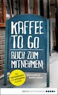Kaffee to go - auch zum Mitnehmen! - Norbert Golluch - E-Book
