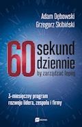 60 sekund dziennie, by zarządzać lepiej. 3-miesięczny program rozwoju lidera, zespołu i firmy - Adam Dębowski, Grzegorz Skibiński - ebook