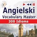 Angielski Vocabulary Master. 300 Idioms - Dorota Guzik, Dominika Tkaczyk - audiobook