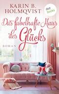 Das fabelhafte Haus des Glücks - Karin B. Holmqvist - E-Book