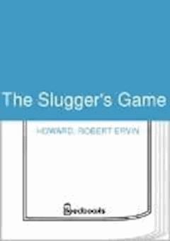 The Slugger's Game - Robert Ervin Howard - ebook
