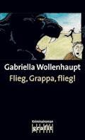 Flieg, Grappa, flieg! - Gabriella Wollenhaupt - E-Book