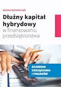 Dłużny kapitał hybrydowy w finansowaniu przedsiębiorstwa - Damian Kaźmierczak - ebook