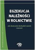 Egzekucja należności w rolnictwie. Jak skutecznie dochodzić swoich roszczeń - Grzegorz Wroński, Łukasz Walter, Monika Dryl - ebook