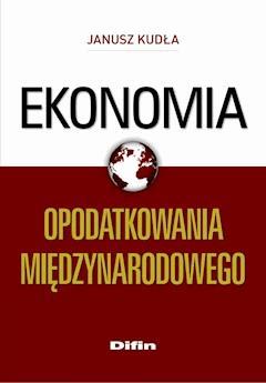Ekonomia opodatkowania międzynarodowego - Janusz Kudła - ebook