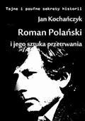 Roman Polański i jego sztuka przetrwania - Jan Kochańczyk - ebook