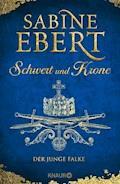 Schwert und Krone - Der junge Falke - Sabine Ebert - E-Book
