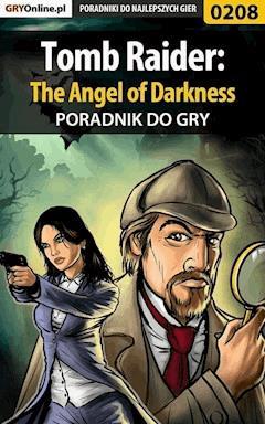 """Tomb Raider: The Angel of Darkness - poradnik do gry - Piotr """"Zodiac"""" Szczerbowski - ebook"""